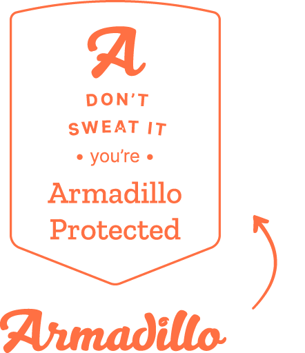 Don't sweat it you're Armadillo protected